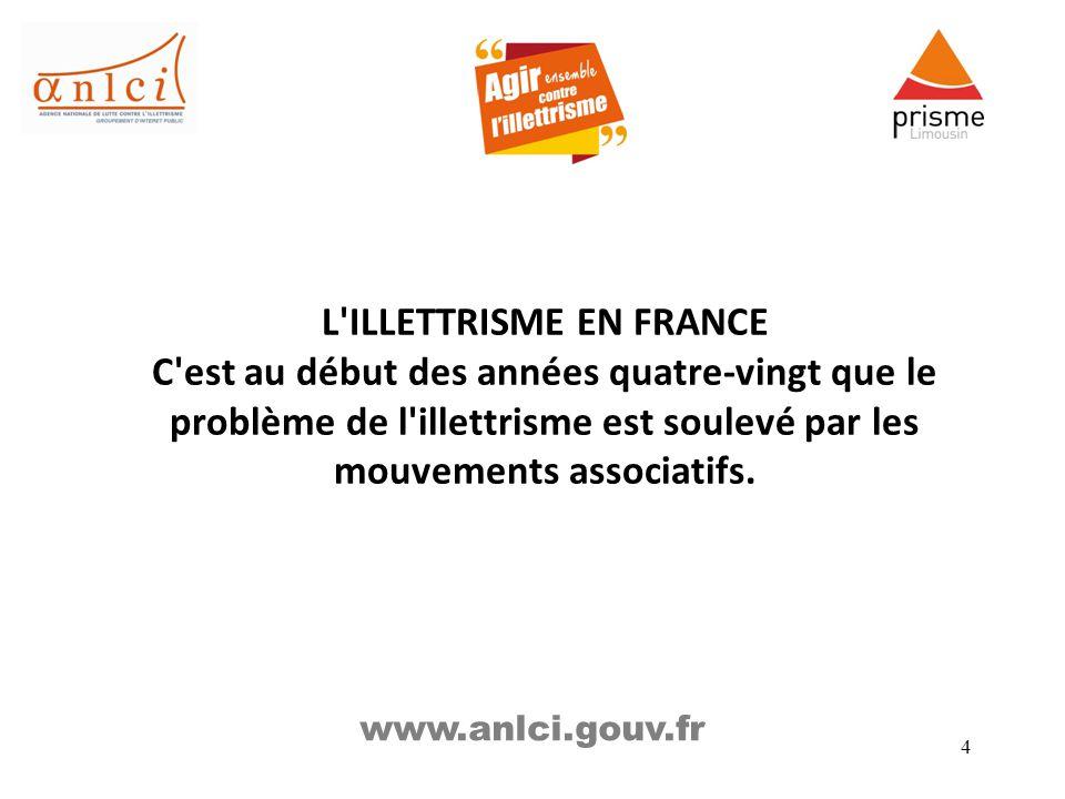 L ILLETTRISME EN FRANCE C est au début des années quatre-vingt que le problème de l illettrisme est soulevé par les mouvements associatifs.