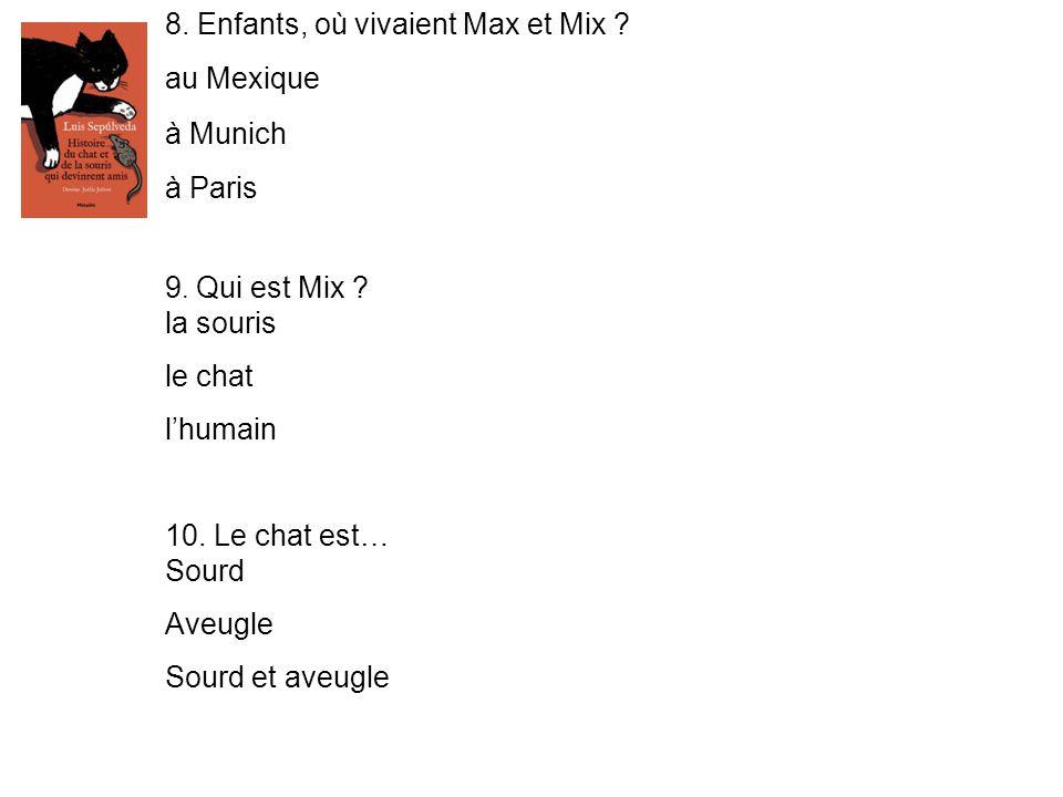 8. Enfants, où vivaient Max et Mix au Mexique à Munich à Paris