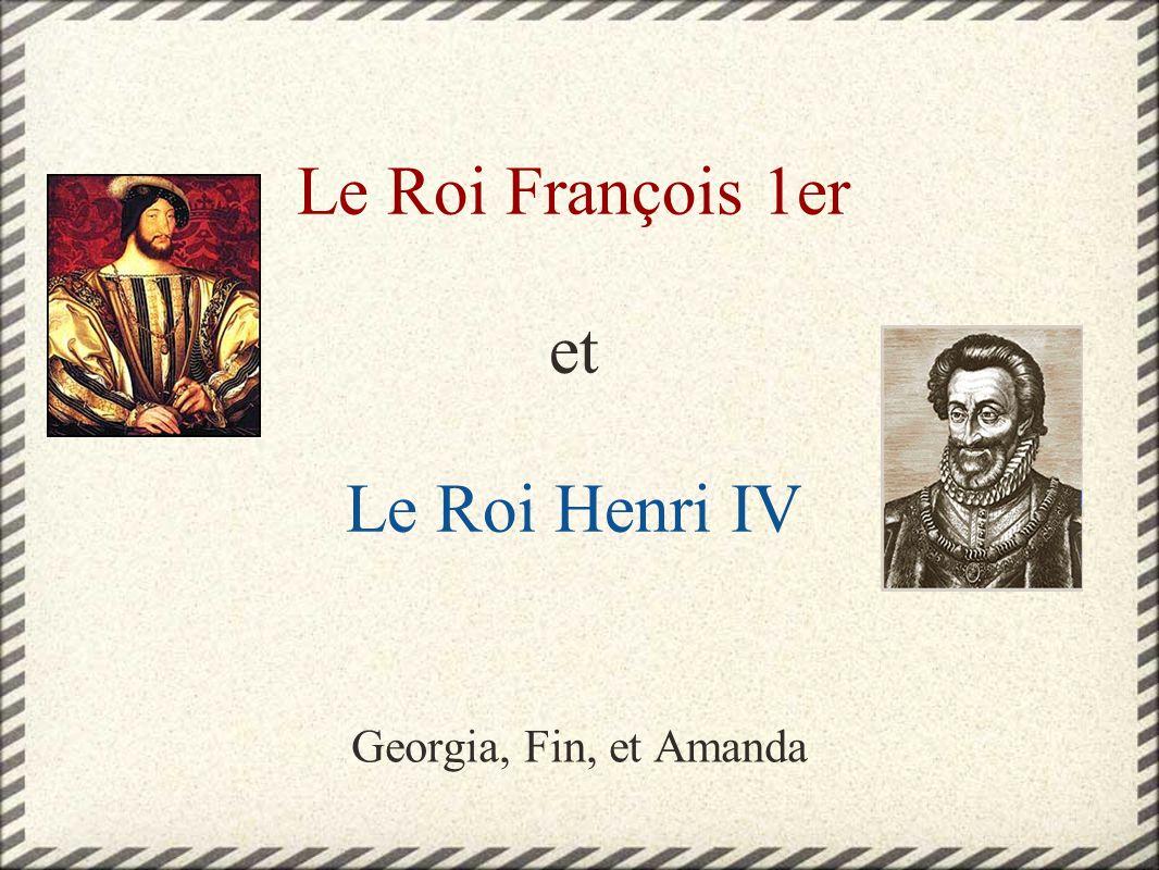 Le Roi François 1er et Le Roi Henri IV