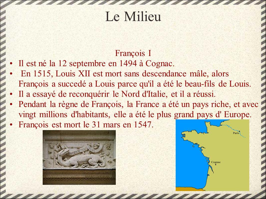 Le Milieu François I Il est né la 12 septembre en 1494 à Cognac.
