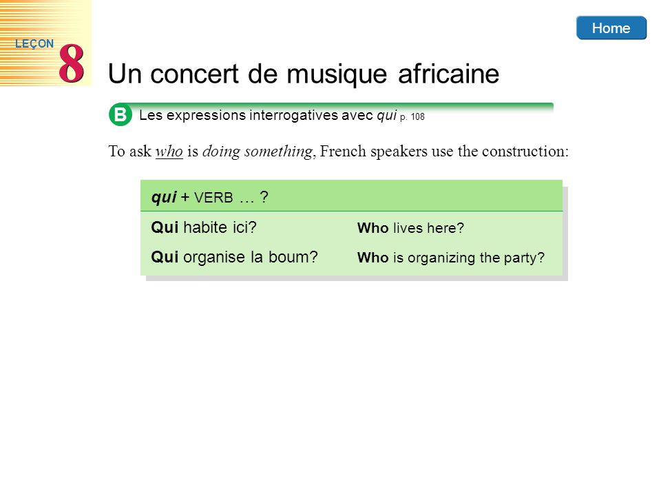 B To ask who is doing something, French speakers use the construction: