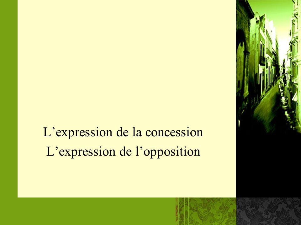 L'expression de la concession L'expression de l'opposition