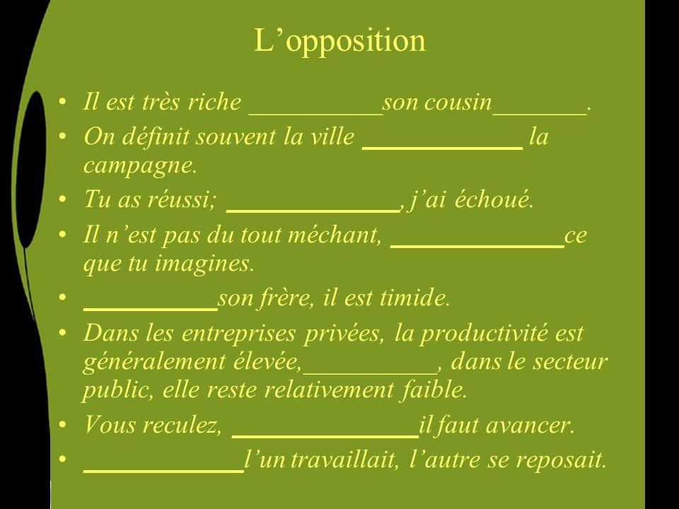 L'opposition Il est très riche __________son cousin_______.