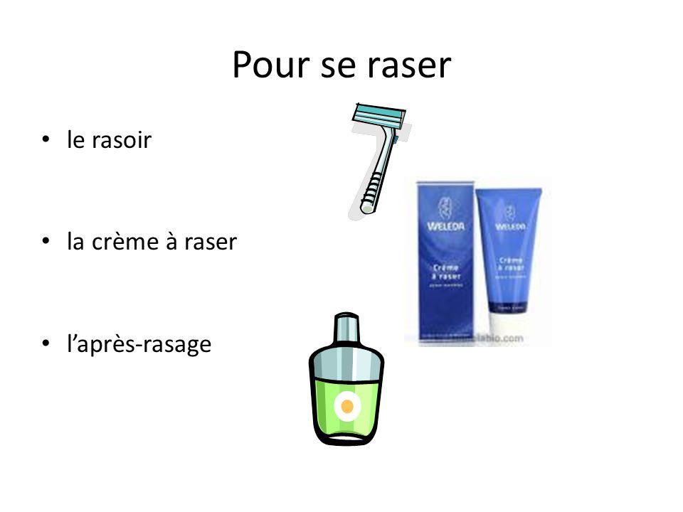 Pour se raser le rasoir la crème à raser l'après-rasage