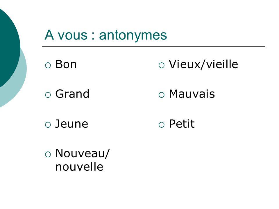 A vous : antonymes Bon Grand Jeune Nouveau/ nouvelle Vieux/vieille