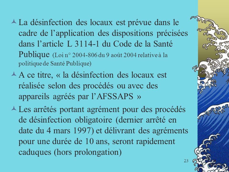 La désinfection des locaux est prévue dans le cadre de l'application des dispositions précisées dans l'article L 3114-1 du Code de la Santé Publique (Loi n° 2004-806 du 9 août 2004 relative à la politique de Santé Publique)