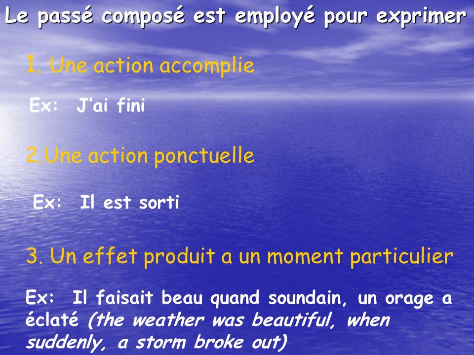 1. Une action accomplie Le passé composé est employé pour exprimer