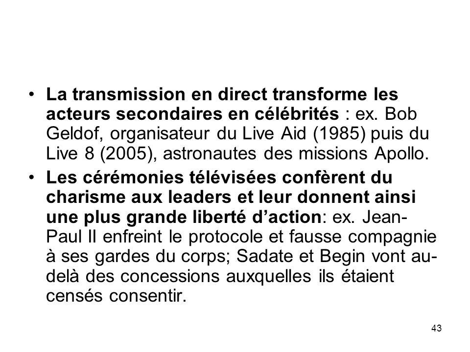 La transmission en direct transforme les acteurs secondaires en célébrités : ex. Bob Geldof, organisateur du Live Aid (1985) puis du Live 8 (2005), astronautes des missions Apollo.