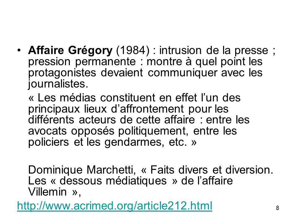 Affaire Grégory (1984) : intrusion de la presse ; pression permanente : montre à quel point les protagonistes devaient communiquer avec les journalistes.