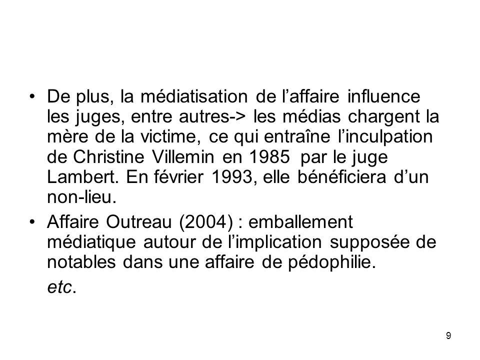 De plus, la médiatisation de l'affaire influence les juges, entre autres-> les médias chargent la mère de la victime, ce qui entraîne l'inculpation de Christine Villemin en 1985 par le juge Lambert. En février 1993, elle bénéficiera d'un non-lieu.