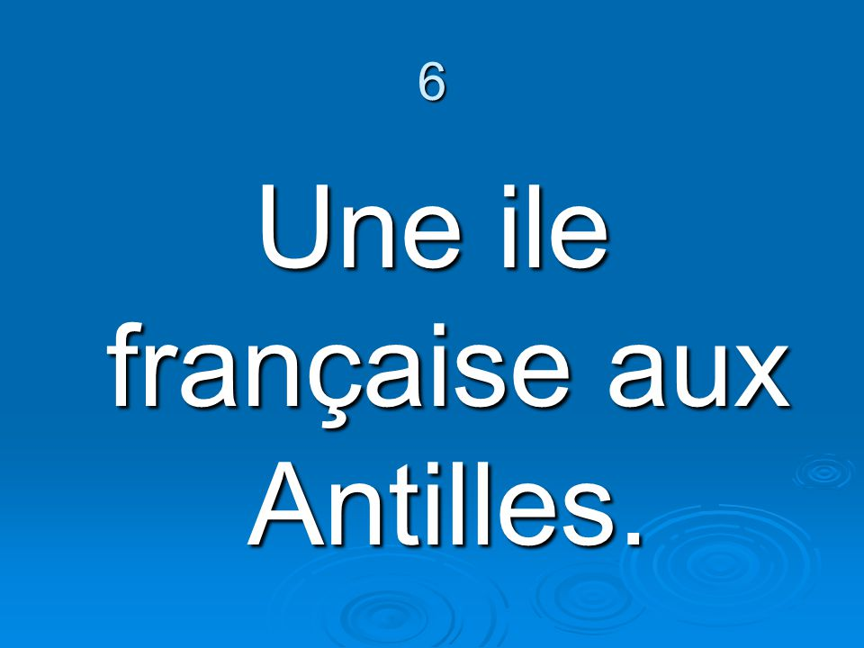 Une ile française aux Antilles.