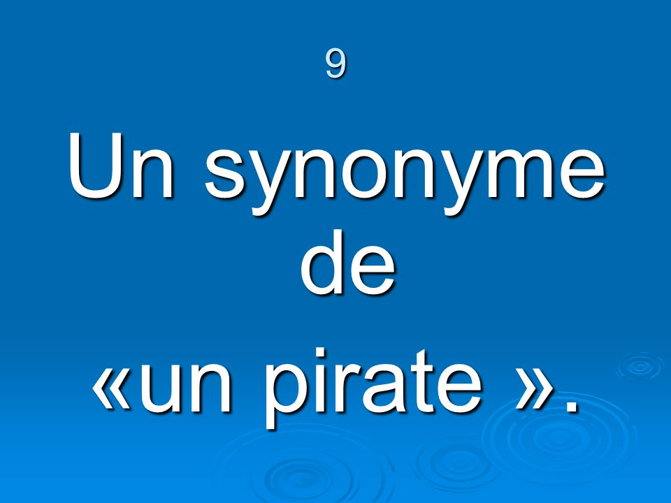 9 Un synonyme de «un pirate ».