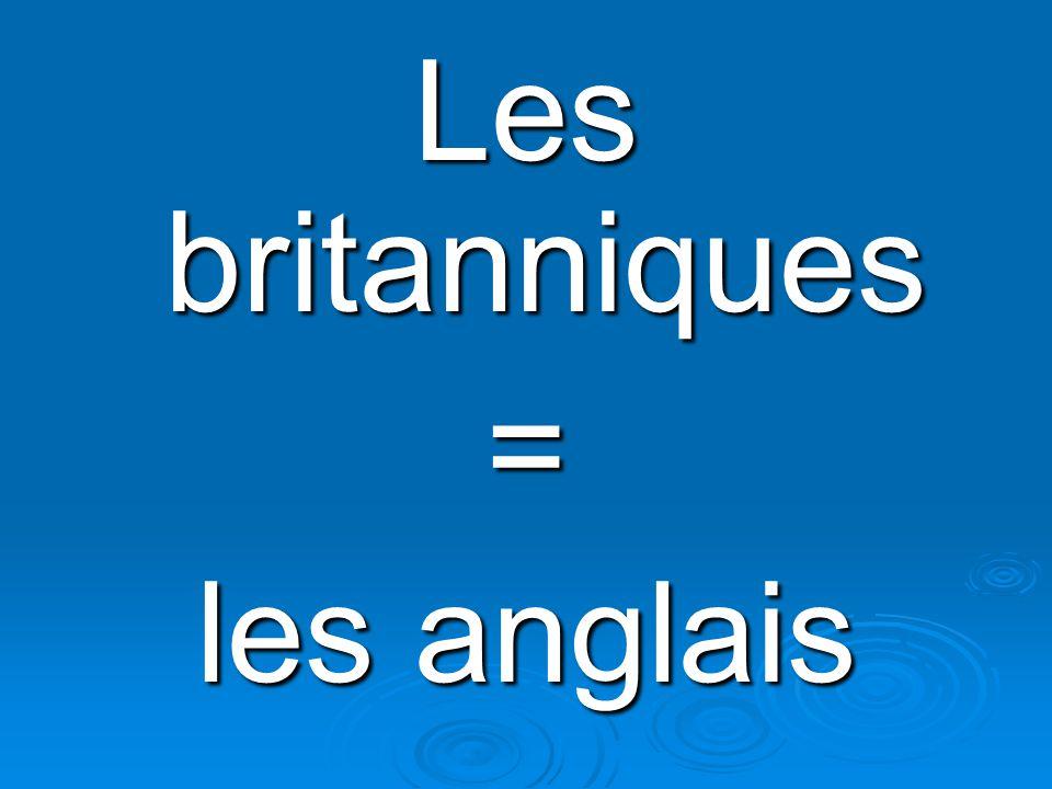 Les britanniques = les anglais