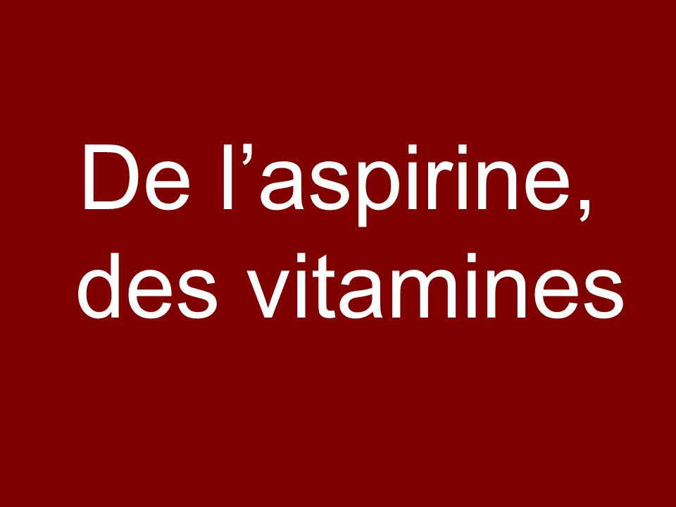 De l'aspirine, des vitamines