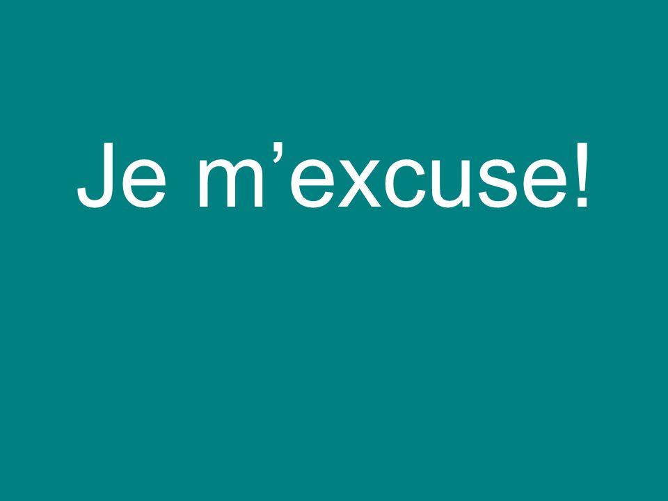 Je m'excuse!