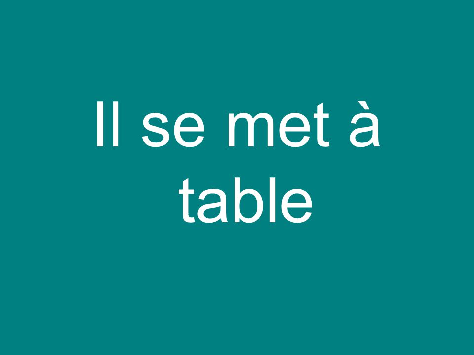 Il se met à table
