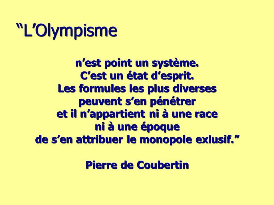 L'Olympisme n'est point un système. C'est un état d'esprit.