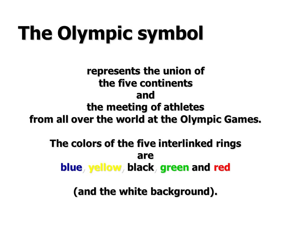 The Olympic symbol represents the union of the five continents and