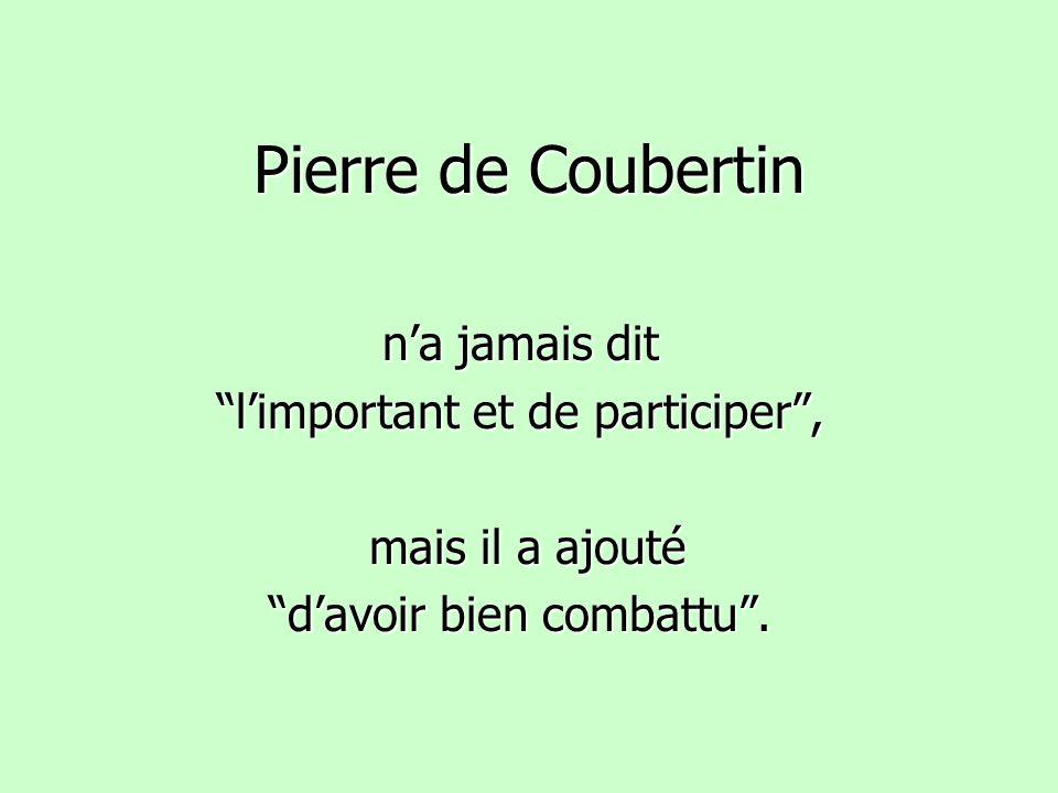 Pierre de Coubertin n'a jamais dit l'important et de participer ,