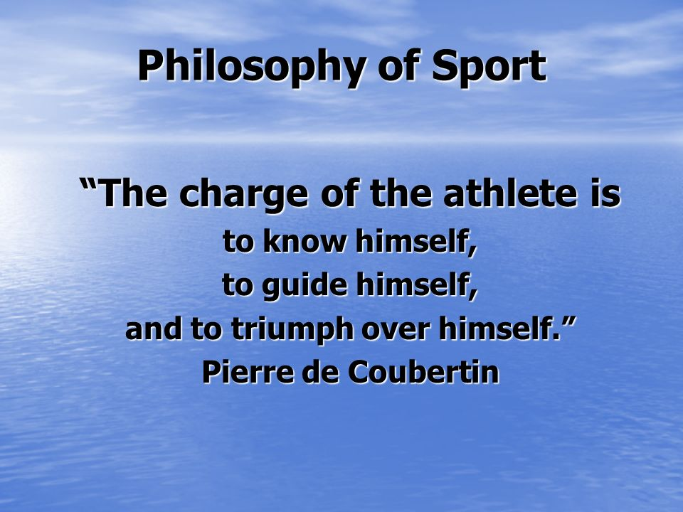 The charge of the athlete is and to triumph over himself.