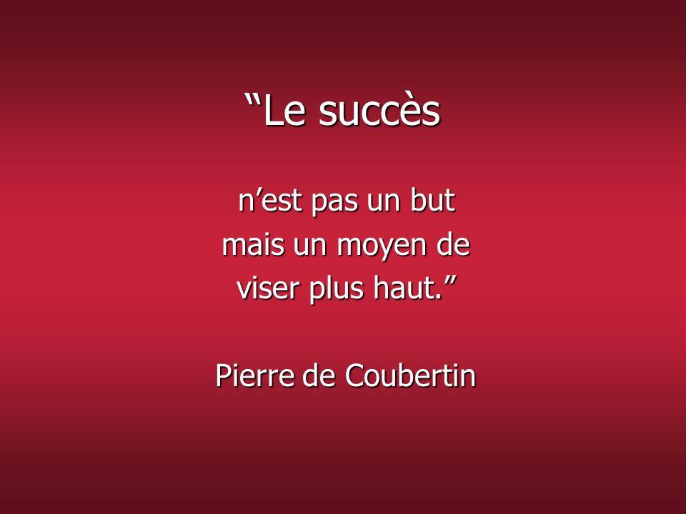 Le succès n'est pas un but mais un moyen de viser plus haut.