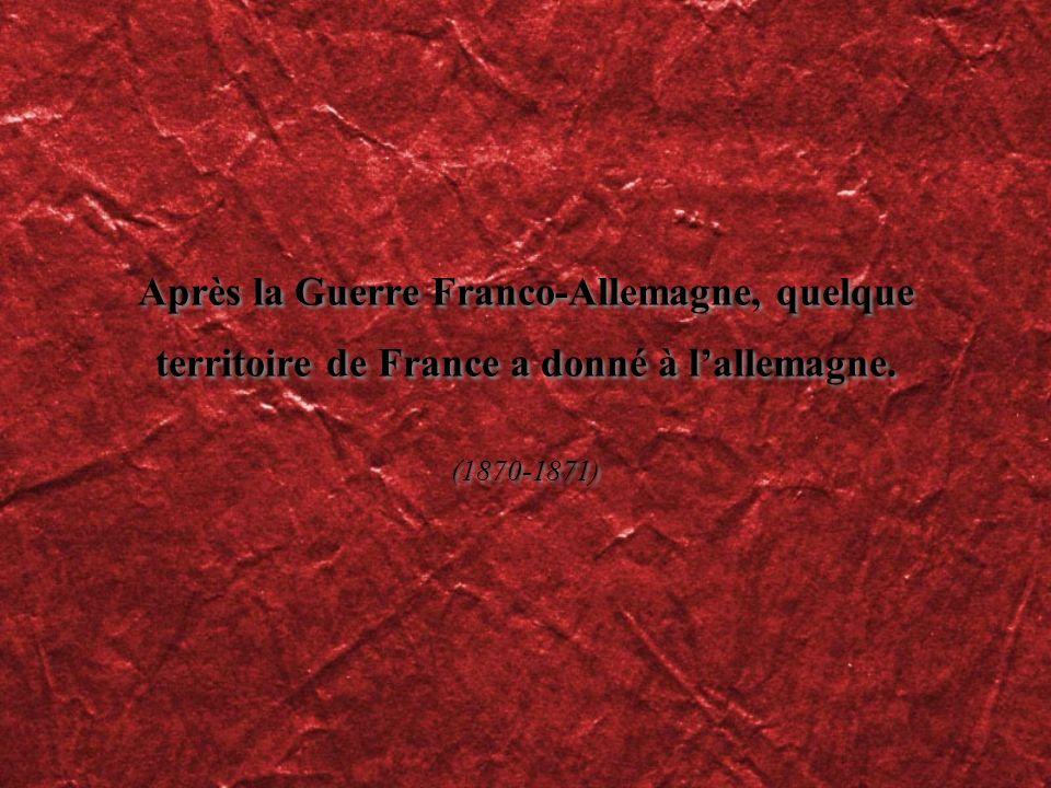 Après la Guerre Franco-Allemagne, quelque territoire de France a donné à l'allemagne.