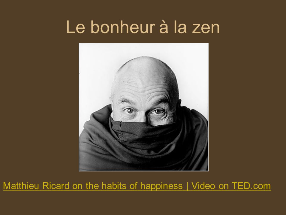 Le bonheur à la zen Matthieu Ricard on the habits of happiness | Video on TED.com
