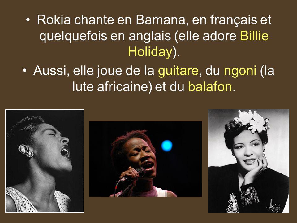 Rokia chante en Bamana, en français et quelquefois en anglais (elle adore Billie Holiday).