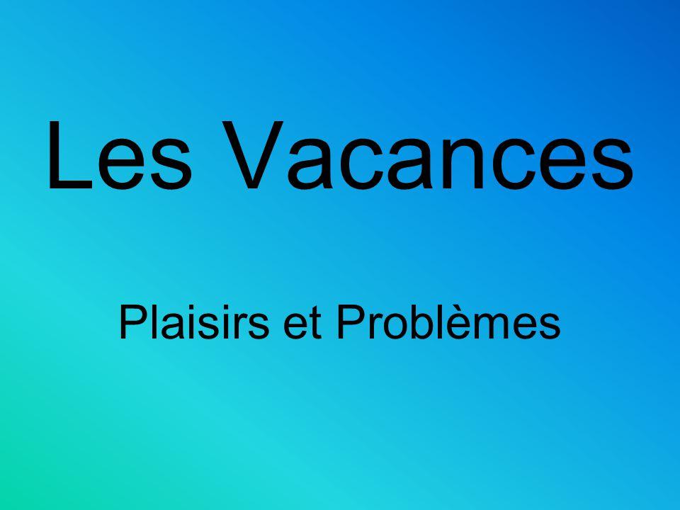 Les Vacances Plaisirs et Problèmes