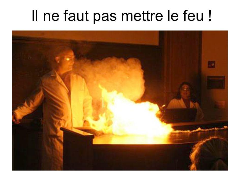 Il ne faut pas mettre le feu !