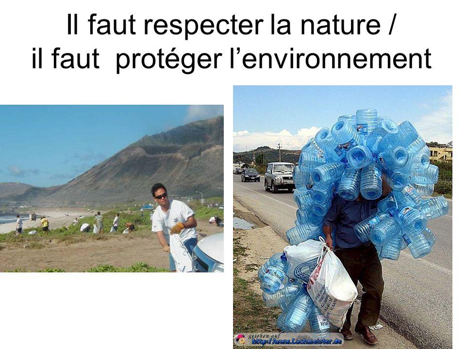 Il faut respecter la nature / il faut protéger l'environnement