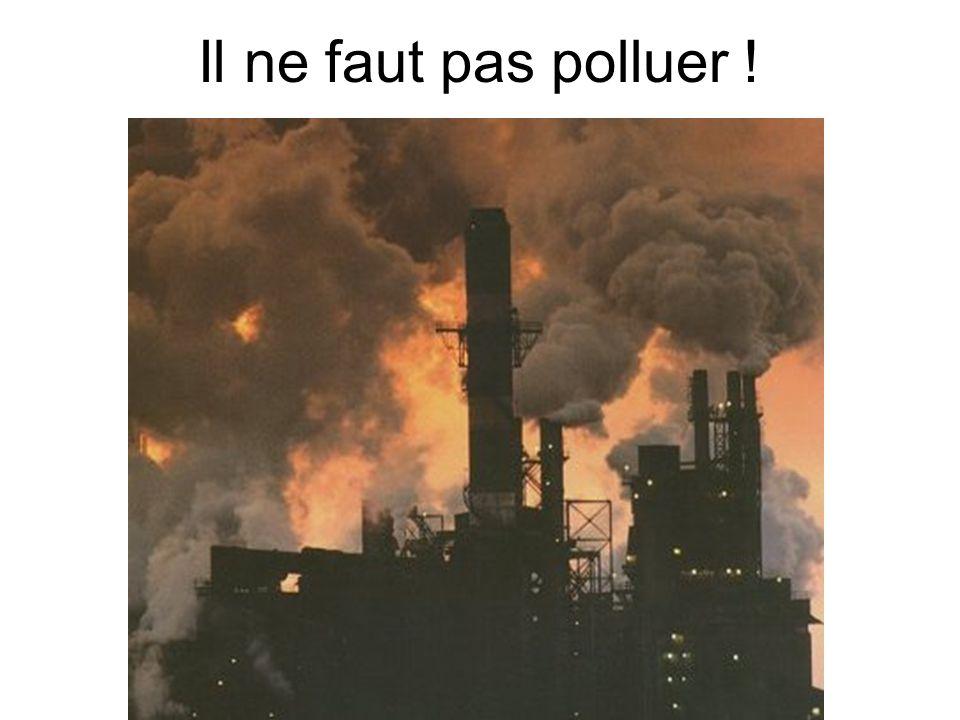 Il ne faut pas polluer !