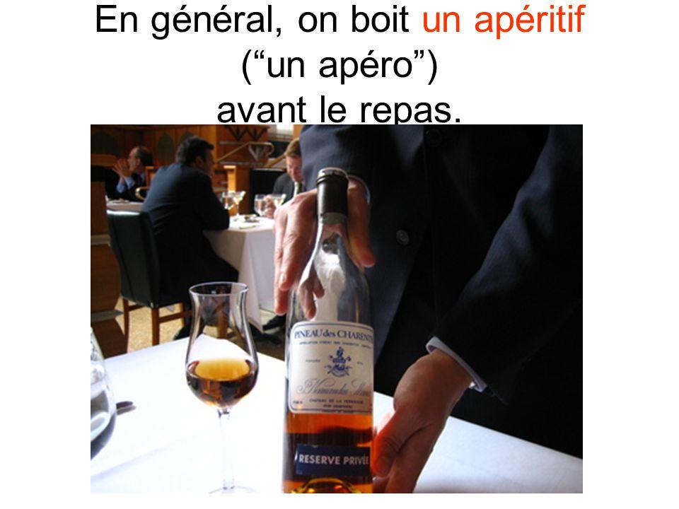 En général, on boit un apéritif ( un apéro ) avant le repas.