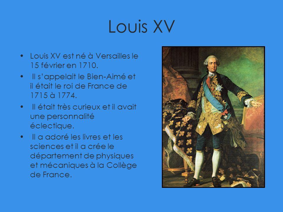Louis XV Louis XV est né à Versailles le 15 février en 1710.