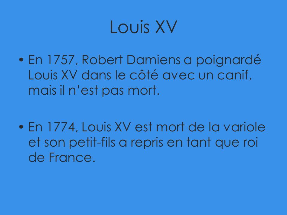 Louis XV En 1757, Robert Damiens a poignardé Louis XV dans le côté avec un canif, mais il n'est pas mort.