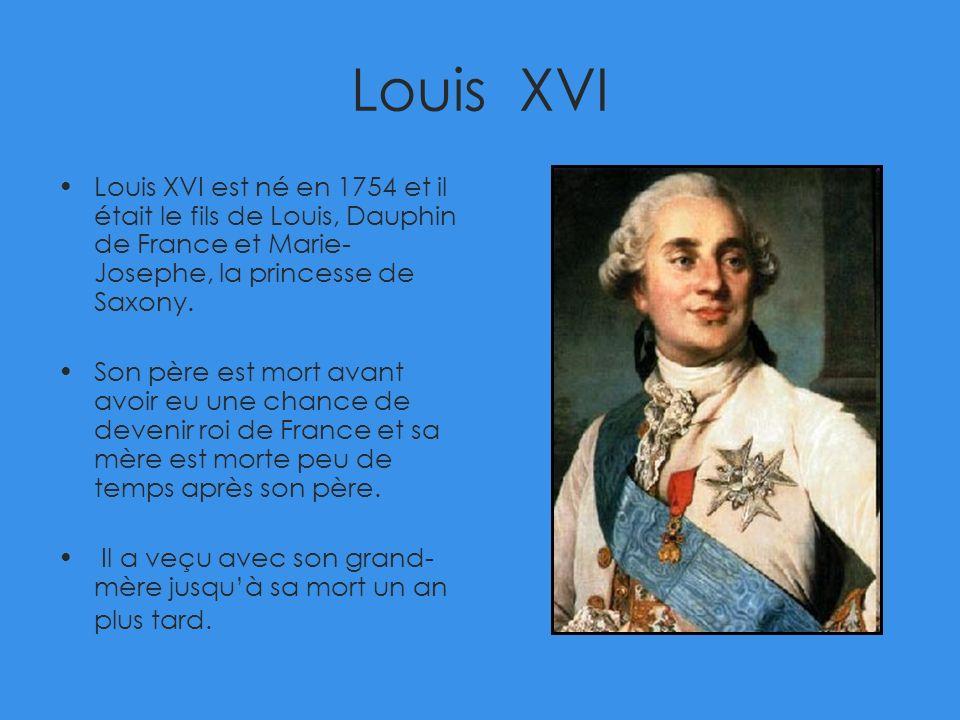 Louis XVI Louis XVI est né en 1754 et il était le fils de Louis, Dauphin de France et Marie-Josephe, la princesse de Saxony.