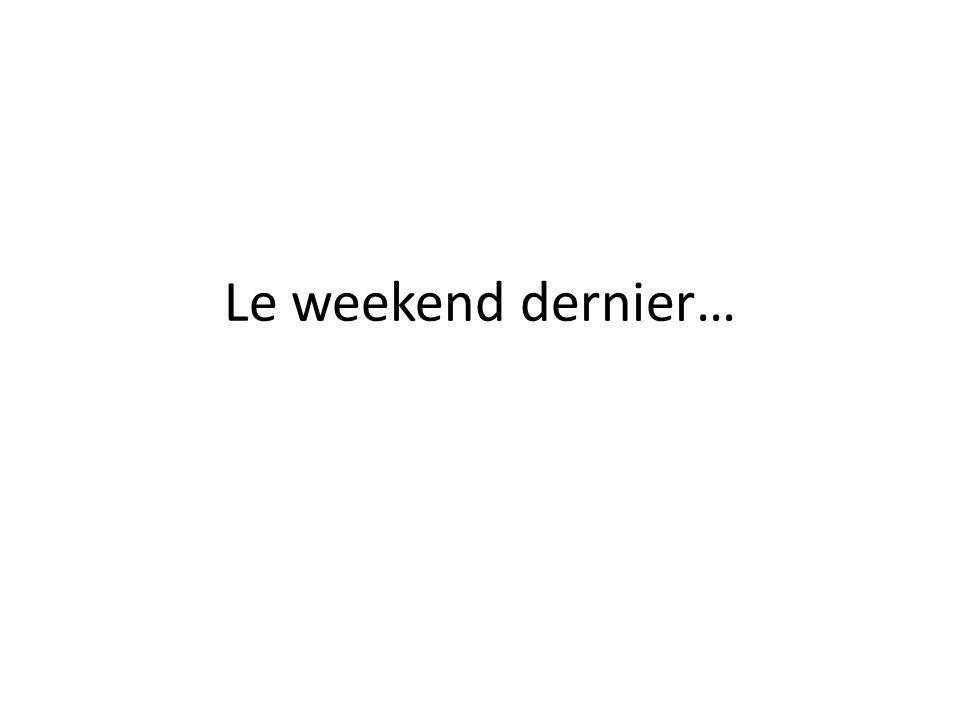 Le weekend dernier…