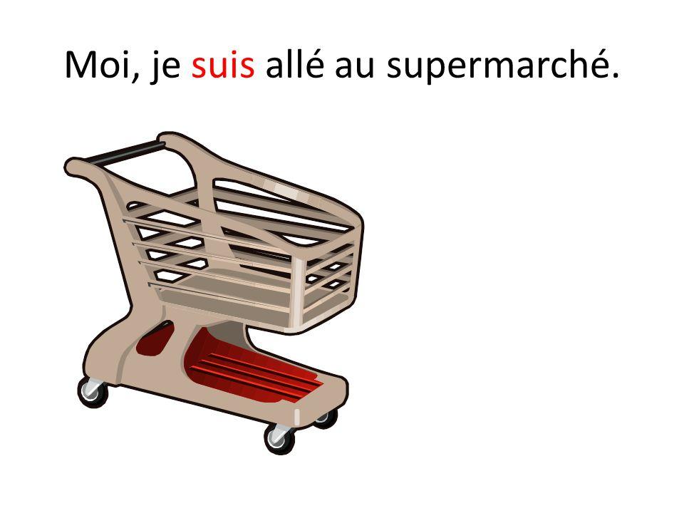 Moi, je suis allé au supermarché.