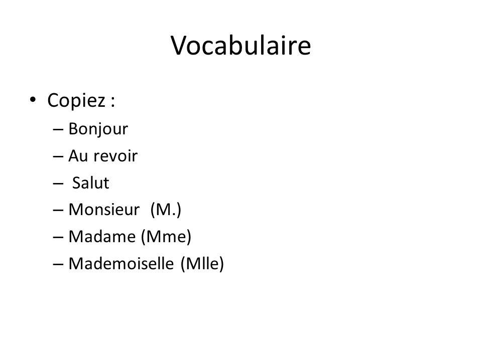 Vocabulaire Copiez : Bonjour Au revoir Salut Monsieur (M.)