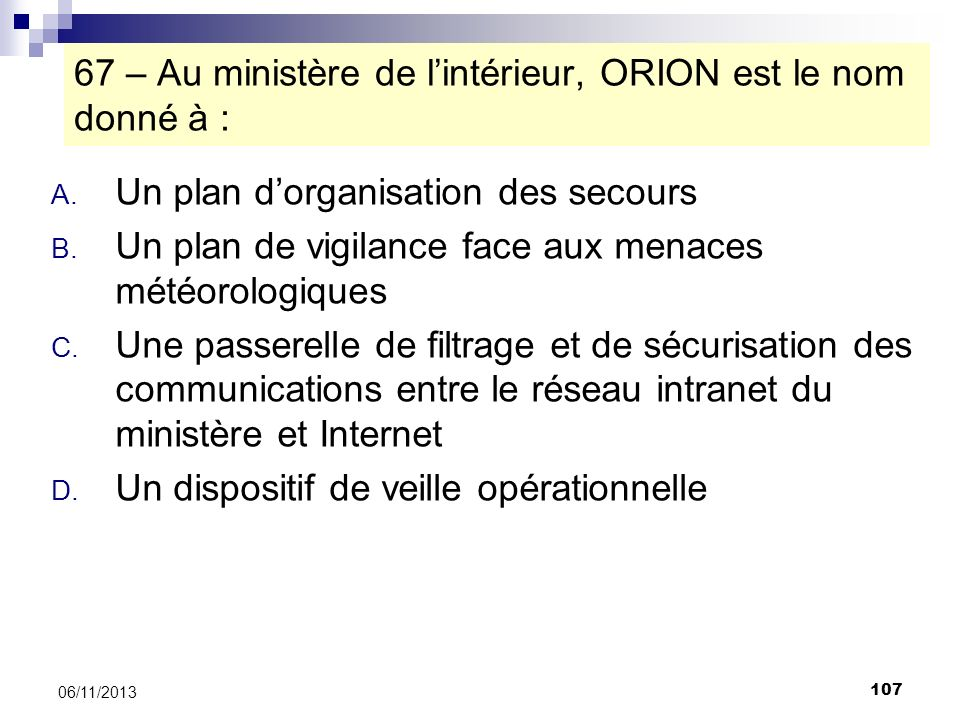 67 – Au ministère de l'intérieur, ORION est le nom donné à :
