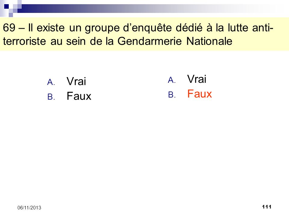 69 – Il existe un groupe d'enquête dédié à la lutte anti-terroriste au sein de la Gendarmerie Nationale