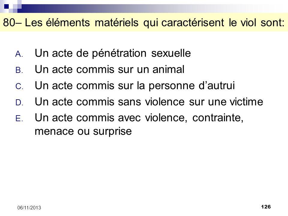 80– Les éléments matériels qui caractérisent le viol sont: