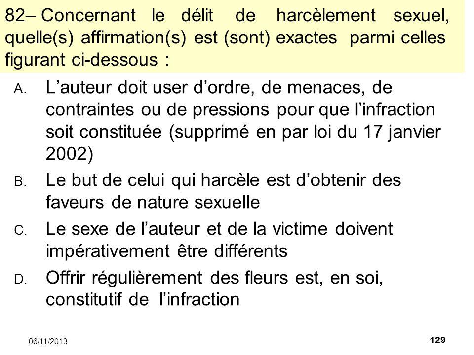 82– Concernant le délit de harcèlement sexuel, quelle(s) affirmation(s) est (sont) exactes parmi celles figurant ci-dessous :