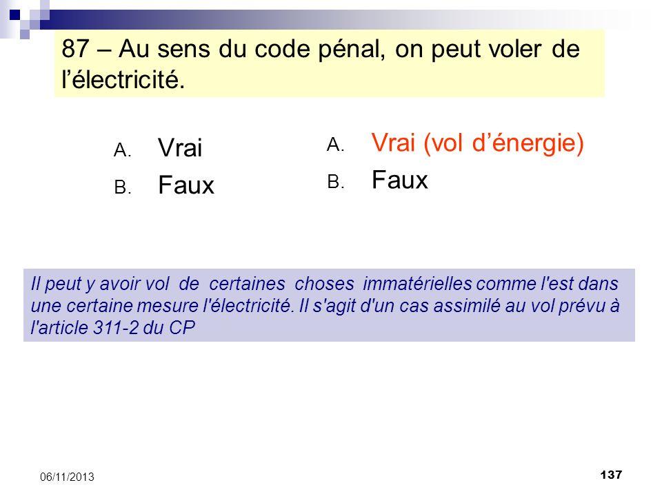 87 – Au sens du code pénal, on peut voler de l'électricité.