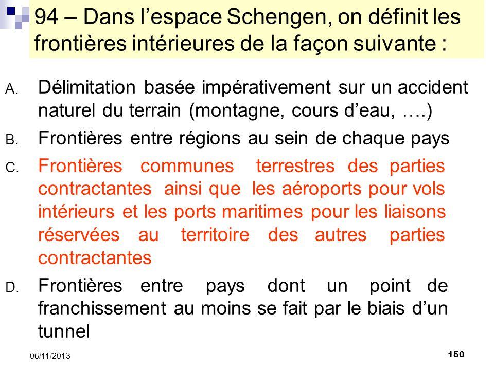 94 – Dans l'espace Schengen, on définit les frontières intérieures de la façon suivante :