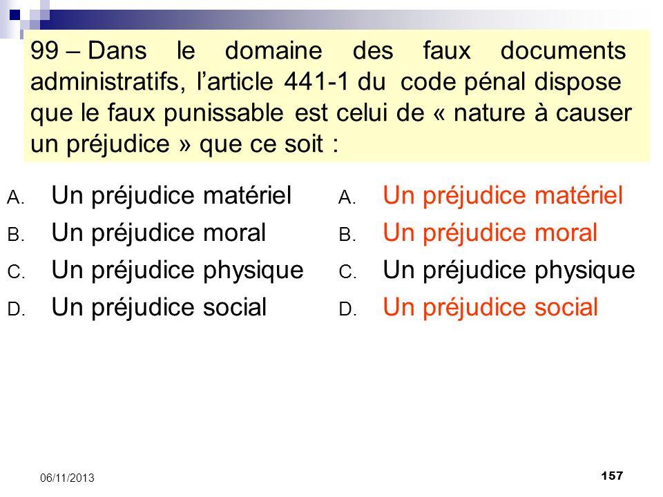 99 – Dans le domaine des faux documents administratifs, l'article 441-1 du code pénal dispose que le faux punissable est celui de « nature à causer un préjudice » que ce soit :