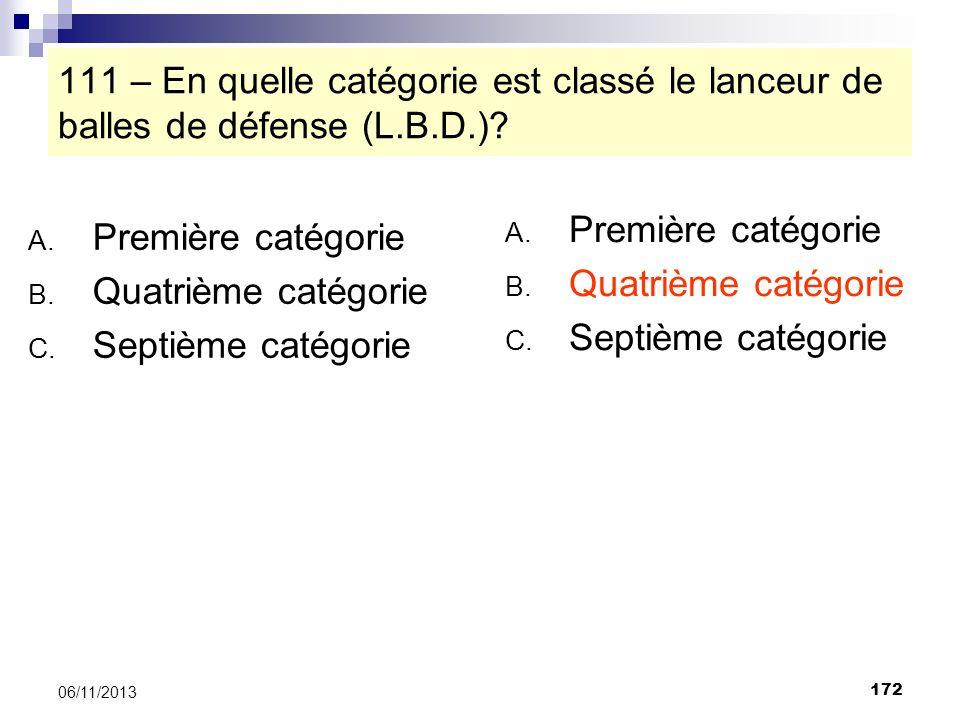 111 – En quelle catégorie est classé le lanceur de balles de défense (L.B.D.)