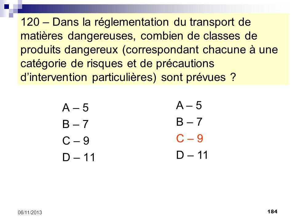 120 – Dans la réglementation du transport de matières dangereuses, combien de classes de produits dangereux (correspondant chacune à une catégorie de risques et de précautions d'intervention particulières) sont prévues