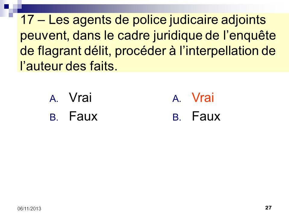 17 – Les agents de police judicaire adjoints peuvent, dans le cadre juridique de l'enquête de flagrant délit, procéder à l'interpellation de l'auteur des faits.
