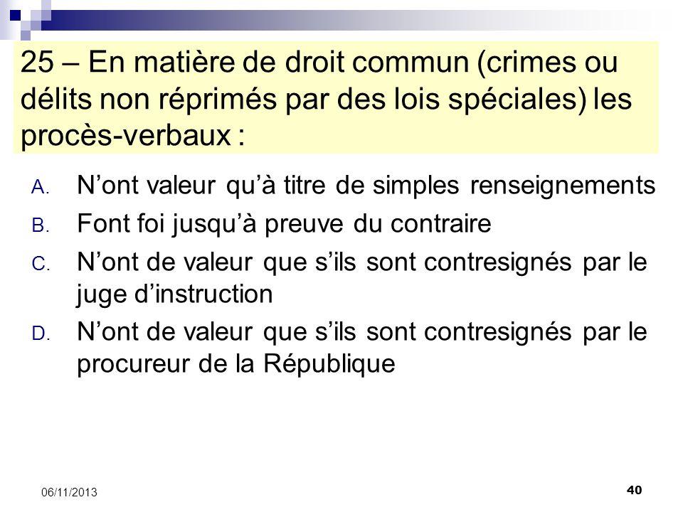 25 – En matière de droit commun (crimes ou délits non réprimés par des lois spéciales) les procès-verbaux :